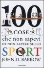 100 Cose che Non Sapevi di Non Sapere sullo Sport