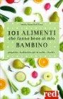 101 Alimenti che Fanno Bene al...
