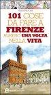 101 Cose da Fare a Firenze Almeno una Volta nella Vita (eBook)