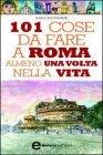 101 Cose da Fare a Roma Almeno una Volta nella Vita (eBook)