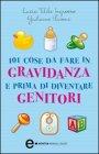 101 Cose da Fare in Gravidanza e Prima di Diventare Genitori (eBook)