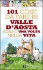 101 Cose da Fare in Valle d'Aosta Almeno una Volta nella Vita (eBook)