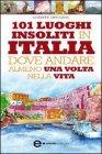 101 Luoghi Insoliti in Italia dove Andare Almeno Una Volta nella Vita (eBook)