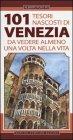 101 Tesori Nascosti di Venezia da Vedere Almeno una Volta nella Vita
