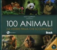 100 ANIMALI DA VEDERE PRIMA CHE SCOMPAIANO di Nick Garbutt                                   ,                          Mike Unwin
