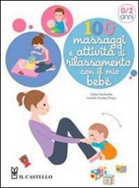 100 Massaggi e Attività di Rilassamento con il Mio Bebè