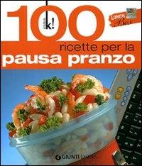 100 Ricette Per la Pausa Pranzo