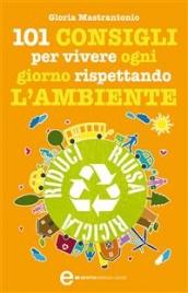 101 Consigli Per Vivere Ogni Giorno Rispettando l'Ambiente (eBook)