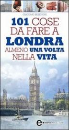 101 Cose da Fare a Londra Almeno una Volta Nella Vita (eBook)