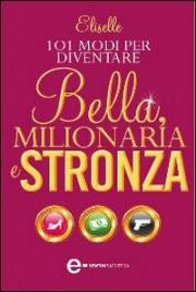 101 Modi per Diventare Bella, Milionaria e Stronza (eBook)
