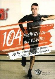 104 Esercizi con gli Elastici - Con DVD Allegato