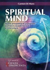SPIRITUAL MIND (EBOOK) Nuove prospettive di guarigione tra fisica quantistica e coscienza di Carmen Di Muro
