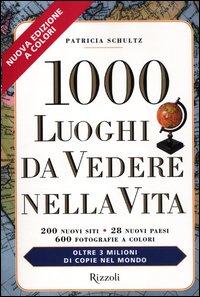 1000 LUOGHI DA VEDERE NELLA VITA di Patricia Schultz
