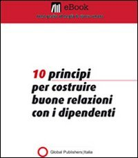 10 Principi per Costruire Buone Relazioni con i Dipendenti (eBook)