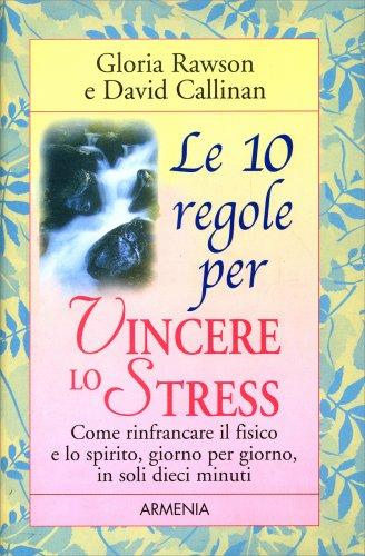Le 10 Regole per Vincere lo Stress