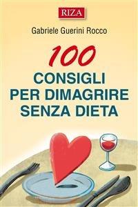 100 Consigli Per Dimagrire Senza Dieta (eBook)