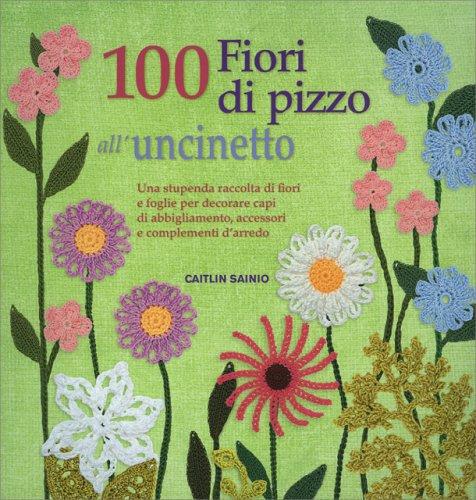 100 Fiori di Pizzo all'Uncinetto