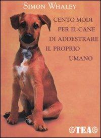 Cento Modi Per il Cane di Addestrare il Proprio Umano