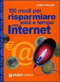 100 Modi per Risparmiare Soldi e Tempo con Internet