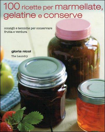 100 Ricette per Marmellate, Gelatine e Conserve