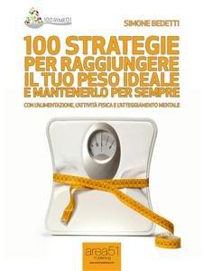 100 Strategie per Raggiungere il Tuo Peso Ideale e Mantenerlo per Sempre (eBook)