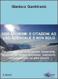1000 Aforismi e Citazioni ad Uso Aziendale e Non Solo (eBook)