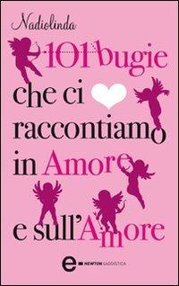 101 Bugie che ci Raccontiamo in Amore e sull'Amore (eBook)