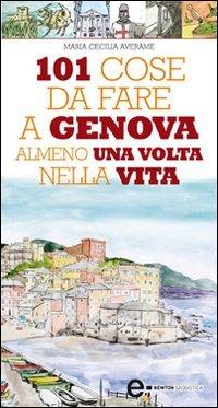 101 Cose da Fare a Genova Almeno una Volta nella Vita (eBook)