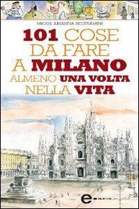101 Cose da Fare a Milano Almeno una Volta nella Vita (eBook)
