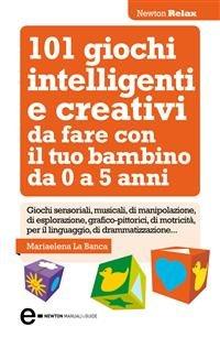 101 Giochi Intelligenti e Creativi da Fare con il Tuo Bambino (eBook)