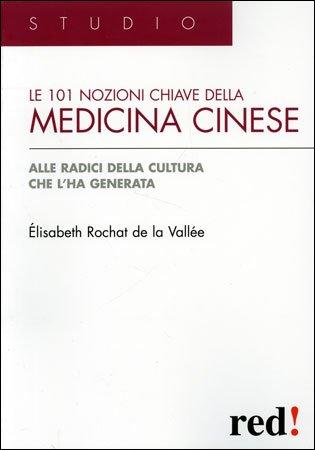 Le 101 Nozioni Chiave della Medicina Cinese