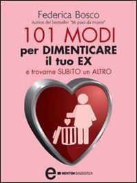 101 Modi per Dimenticare il Tuo Ex e Trovarne Subito un Altro (eBook)
