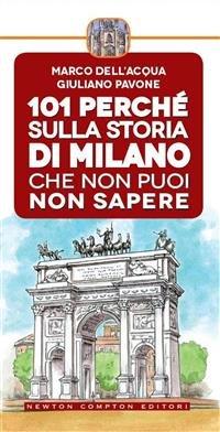 101 Perché Sulla Storia di Milano che Non Puoi Non Sapere (eBook)