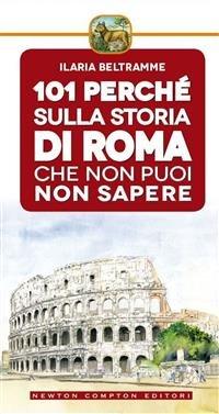 101 Perché sulla Storia di Roma che Non Puoi Non Sapere (eBook)