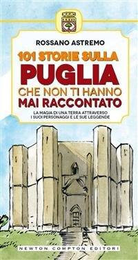 101 Storie sulla Puglia che Non Ti Hanno Mai Raccontato (eBook)