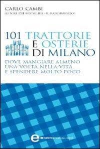 101 Trattorie e Osterie di Milano Dove Mangiare Almeno una volta nella Vita e Spendere Molto Poco (eBook)