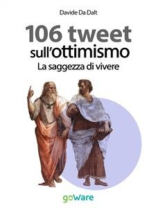 106 Tweet sull'Ottimismo: la Saggezza di Vivere (eBook)