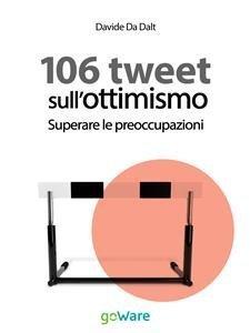 106 Tweet sull'Ottimismo: Superare le Preoccupazioni (eBook)