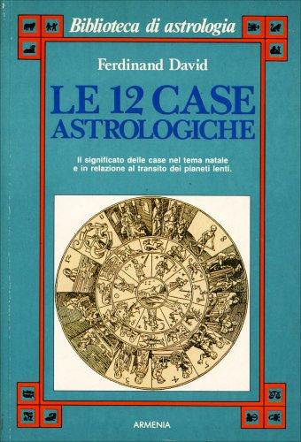 Le 12 Case Astrologiche
