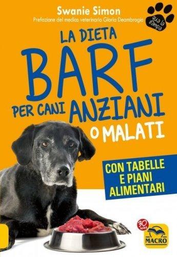 La Dieta Barf per Cani Anziani o Malati (eBook)