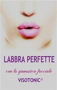 Labbra Perfette con la Ginnastica Facciale Visotonic (eBook)