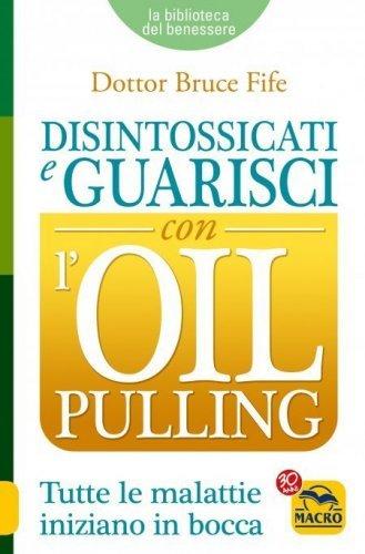 Disintossicati e Guarisci con l'Oil Pulling (eBook)