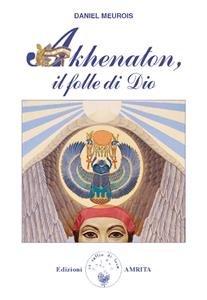 Akhenaton - Il folle di Dio (eBook)