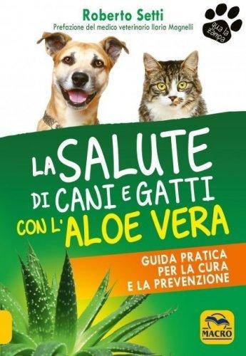La Salute di Cani e Gatti con l'Aloe Vera (eBook)