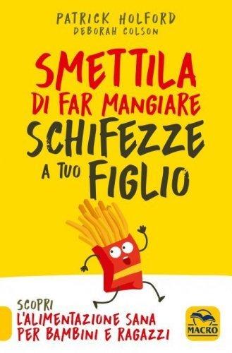 Smettila di Far Mangiare Schifezze a Tuo Figlio (eBook)
