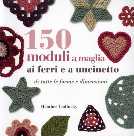 150 Moduli a Maglia, ai Ferri e Uncinetto