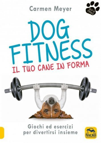 Dog Fitness - Il Tuo Cane in Forma (eBook)