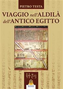 Viaggio nell'Aldilà dell'Antico Egitto (eBook)