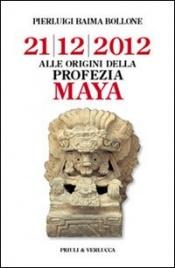 21/12/2012 - ALLE ORIGINI DELLA PROFEZIA MAYA di Pierluigi Baima Bollone