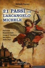 """21 PASSI CON L'ARCANGELO MICHELE Percorso esperienziale lungo il """"Sentiero Micaelico della Dea"""" di Michele Peyrani"""